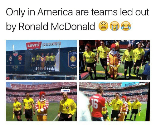 America, Memes, and Sony: Only in America are teams led out  by Ronald McDonald  Levrs  0:00  1ST  SONY