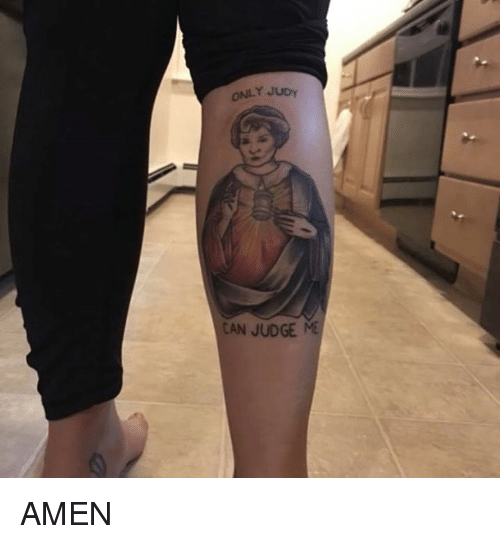Judy: ONLY JUDy  CAN JUDGE ME AMEN
