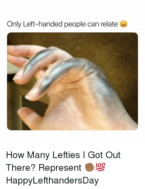 Dank Memes, How, and Got: Only Left-handed people can relate How Many Lefties I Got Out There? Represent ✊🏾💯 HappyLefthandersDay