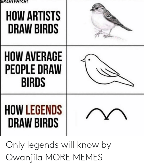 legends: Only legends will know by Owanjila MORE MEMES