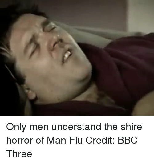 Funny, Bbc, and Flu: Only men understand the shire horror of Man Flu  Credit: BBC Three