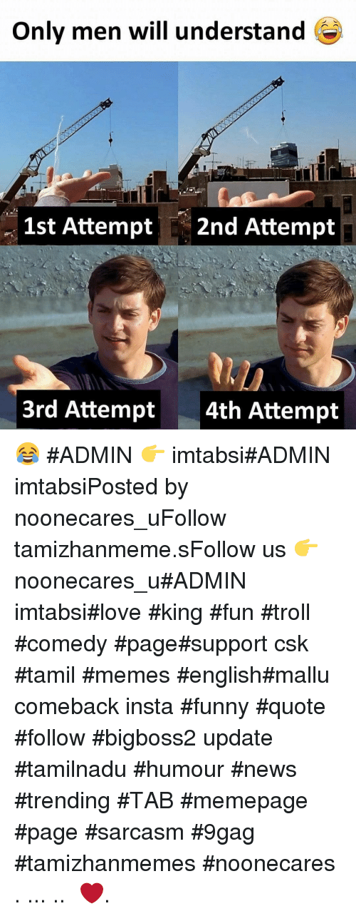 tamil: Only men will understand  1st Attempt 2nd Attempt  3rd Attempt  4th Attempt 😂 #ADMIN 👉 imtabsi#ADMIN imtabsiPosted by noonecares_uFollow tamizhanmeme.sFollow us 👉 noonecares_u#ADMIN imtabsi#love #king #fun #troll #comedy #page#support csk #tamil #memes #english#mallu comeback insta #funny #quote #follow #bigboss2 update #tamilnadu #humour #news #trending #TAB #memepage #page #sarcasm #9gag #tamizhanmemes #noonecares ○. ... .. ‎❤️.
