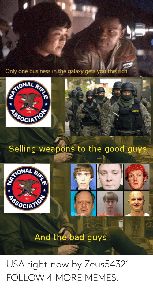 good guys: Only one business in the galaxy gets you this rich  HATIONAL  AROCIATIOE  1871  SHERF  Selling weapons to the good guys  AATIONAL  ASOCIATION  1871  wther98  And the bad guys  RIFLE  RIFLE USA right now by Zeus54321 FOLLOW 4 MORE MEMES.