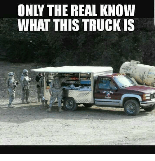 The Real, Military, and Real: ONLY THE REAL KNOW  WHAT THIS TRUCKIS