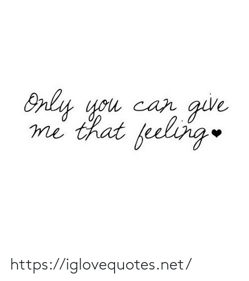 give me: Only you can  give  me that feeling https://iglovequotes.net/
