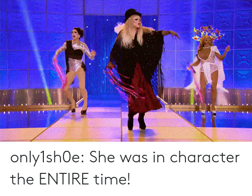 in character: only1sh0e:  She was in character the ENTIRE time!
