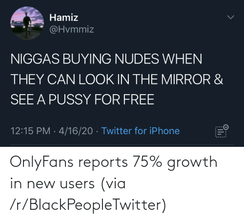 Growth: OnlyFans reports 75% growth in new users (via /r/BlackPeopleTwitter)