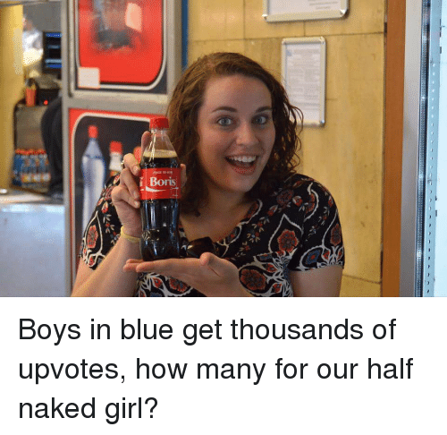 circlejerk: ons  7  E4  B Boys in blue get thousands of upvotes, how many for our half naked girl?