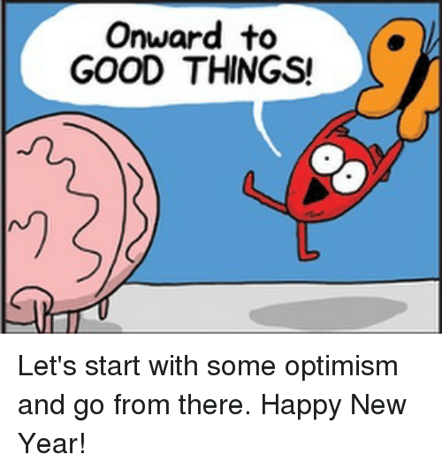 optimal: Onward to  GOOD THINGS! Let's start with some optimism and go from there. Happy New Year!