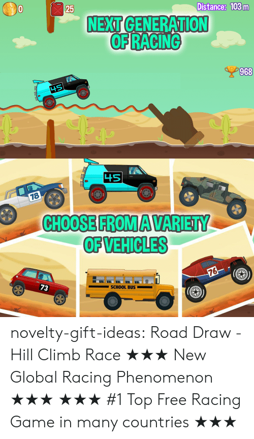 Globalism: Oo  25  Distance: 103m  NEXT  OF RACING  968   OFVEHICLES  SCHOOL BUS  73 novelty-gift-ideas:   Road Draw - Hill Climb Race     ★★★ New Global Racing Phenomenon ★★★ ★★★ #1 Top Free Racing Game in many countries ★★★