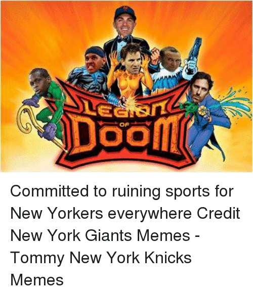 New York Giants Memes: OO Committed to ruining sports for New Yorkers everywhere Credit New York Giants Memes -Tommy  New York Knicks Memes