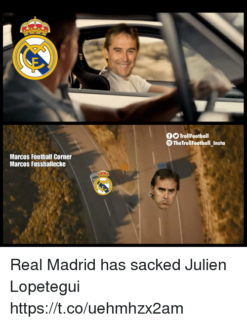 Marcos: OO TrollFootball  TheTrollFootball Instoa  Marcos Football Corner  Marcos Fussballecke Real Madrid has sacked Julien Lopetegui https://t.co/uehmhzx2am