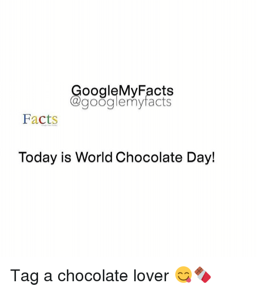 Googłe: oogleMy Facts  google my facts  Facts  Today is World Chocolate Day! Tag a chocolate lover 😋🍫