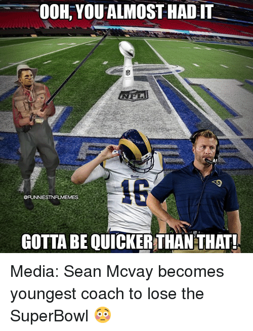 Nfl, Superbowl, and Media: OOH, YOU ALMOST HADI  @FUNNIESTNFLMEMES  GOTTA BE QUICKER THAN THAT! Media: Sean Mcvay becomes youngest coach to lose the SuperBowl 😳