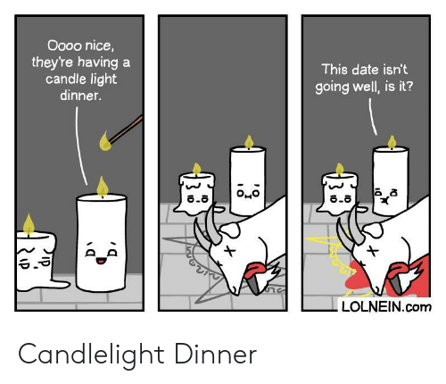 Candle: Oooo nice,  they're having  candle light  dinner.  This date isn't  going well, is it?  8.8  LOLNEIN.com Candlelight Dinner