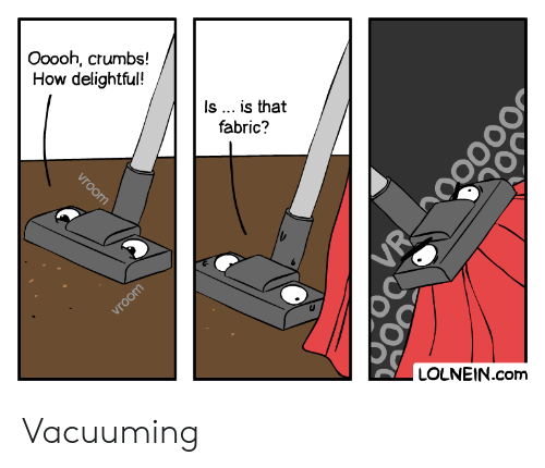 Is Is: Ooooh, crumbs!  How delightful!  Is ... is that  fabric?  vroom  LOLNEIN.com  vroom  VR Vacuuming