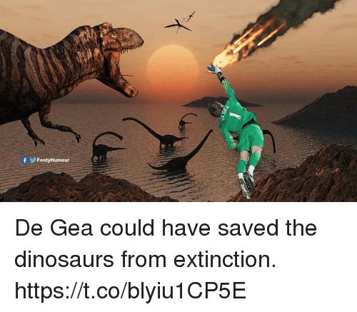 De Gea: Oor  fFootyHumour De Gea could have saved the dinosaurs from extinction. https://t.co/blyiu1CP5E