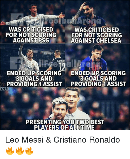 Chelsea, Cristiano Ronaldo, and Goals: ootboArena  rates  WAS CRITICISED  FOR NOT SCORING FOR NOT SCORING  WAS CRITICISED  AGAINST PSG  AGAINST CHELSEA  MEUNE  ENDED UP SCORING  3 GOALS AND  PROVIDING 1 ASSIST  ENDED UP SCORING  3 GOALS AND  PROVIDING 1 ASSIST  EIZAD  PRESENTING YOU TWO BEST  PLAYERS OF ALL TIME Leo Messi & Cristiano Ronaldo 🔥🔥🔥