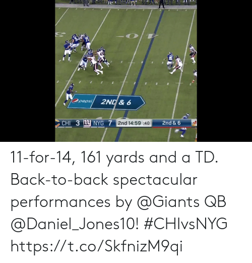 spectacular: Opepsi  2ND& 6  CHI 3 nU NYG 7 2nd 14:59 40  2nd & 6 11-for-14, 161 yards and a TD.  Back-to-back spectacular performances by @Giants QB @Daniel_Jones10! #CHIvsNYG https://t.co/SkfnizM9qi