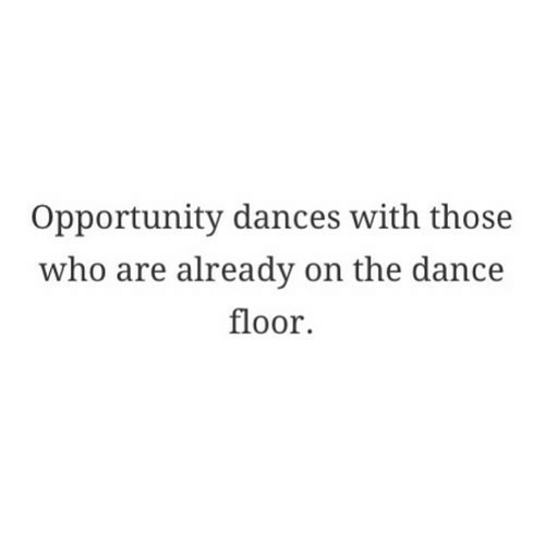 Dances: Opportunity dances with those  who are already on the dance  floor.