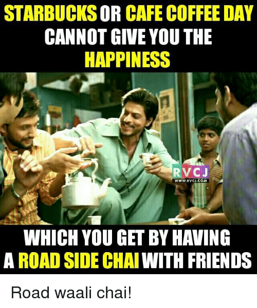 cafe coffee day: OR  CAFE COFFEE DAY  CANNOT GIVE YOU THE  HAPPINESS  RVC J  WWW. RVCJ.COM  WHICH YOU GET BY HAVING  A ROADSIDE CHAIWITH FRIENDS Road waali chai!