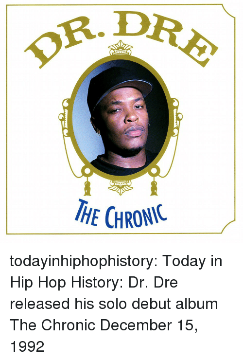Dr. Dre, Tumblr, and Blog: OR. D  HE CHRONIC todayinhiphophistory:  Today in Hip Hop History: Dr. Dre released his solo debut album The Chronic December 15, 1992