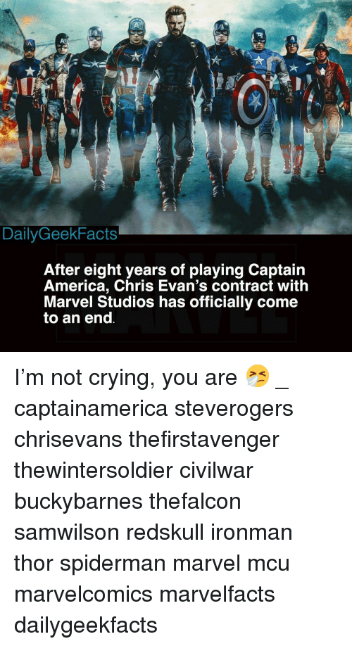 America, Chris Evans, and Crying: or  DailyGeekFacts  After eight years of plaving Captain  America, Chris Evan's contract with  Marvel Studios has officially come  to an end I'm not crying, you are 🤧 _ captainamerica steverogers chrisevans thefirstavenger thewintersoldier civilwar buckybarnes thefalcon samwilson redskull ironman thor spiderman marvel mcu marvelcomics marvelfacts dailygeekfacts