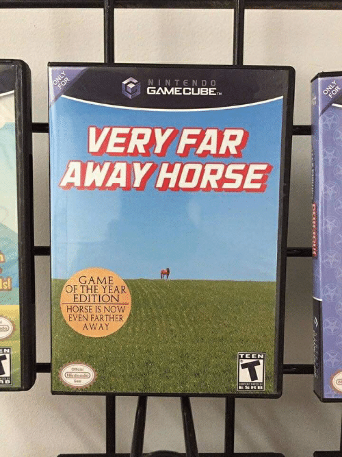 Nintendo, Game, and Horse: OR  NINTENDO  GAMECUBETM  OOR  VERY FAR  AWAY HORSE  s!  GAME  OF THE YEAR  EDITION  HORSE IS NOW  EVEN FARTHER  AWAY  ado)  EN  TEEN  Otficial  Nitendo  RB  Seal  CONTENT RAIED  ESRB  DEUC OUS