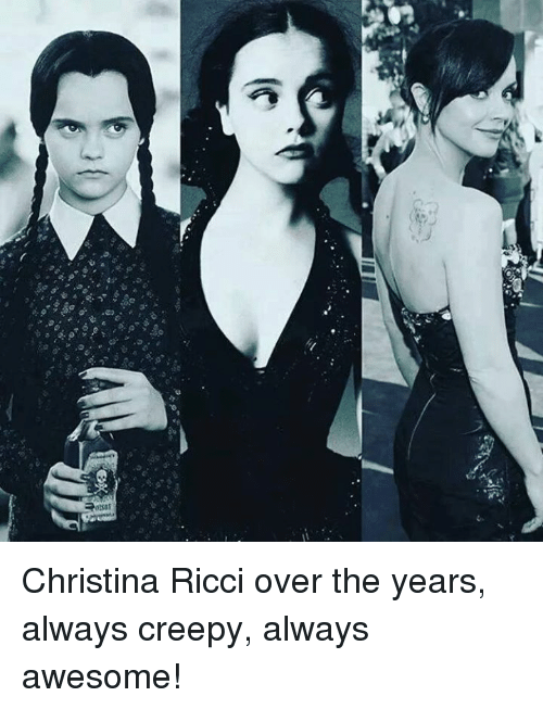 Creepy, Dank, and E.T.: or v  Xo  E--T t智  zpotsat Christina Ricci over the years, always creepy, always awesome!