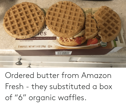"""waffles: Ordered butter from Amazon Fresh - they substituted a box of """"6"""" organic waffles."""