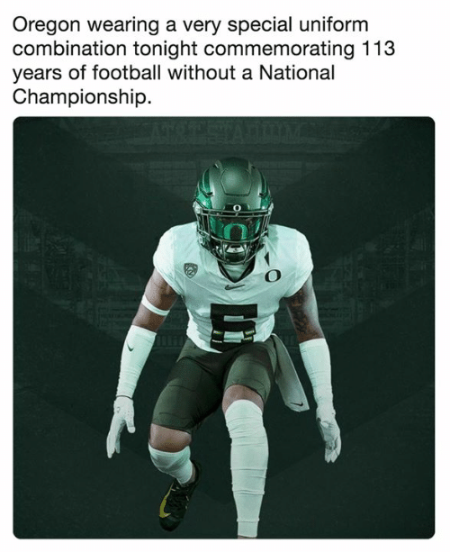 Championship: Oregon wearing a very special uniform  combination tonight commemorating 113  years of football without a National  Championship.  2