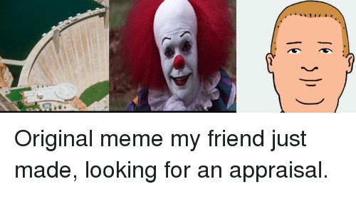 Original meme my friend just made looking for an appraisal for What do appraisers look for