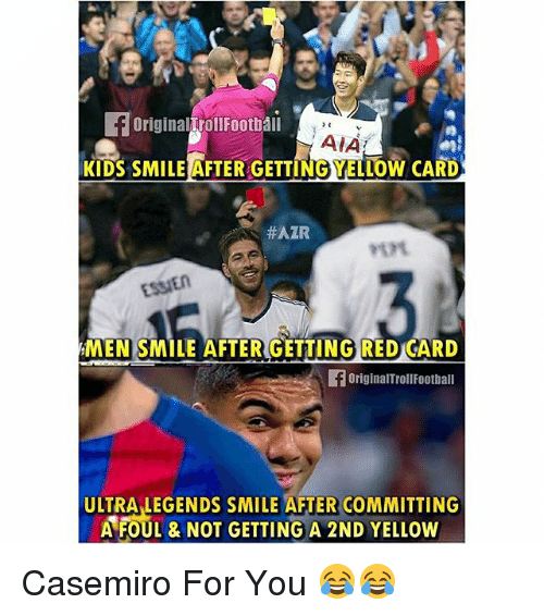 red card: OriginalTroll Football  AIA  KIDS SMILE AFTER GETTINGYELLOW CARD  HAIR  ESSIEn  MEN SMILE AFTER GETTING RED CARD  originarTrollFootball  ULTRA LEGENDS SMILE AFTER COMMITTING  A FOUL & NOT GETTING A 2ND YELLow Casemiro For You 😂😂