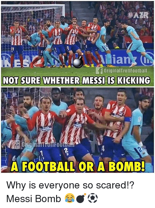 Football, Memes, and Messi: OriginalTrollfootball  NOT SURE WHETHER MESSI IS KICKING  A FOOTBALL OR A BOMB! Why is everyone so scared!? Messi Bomb 😂💣⚽️