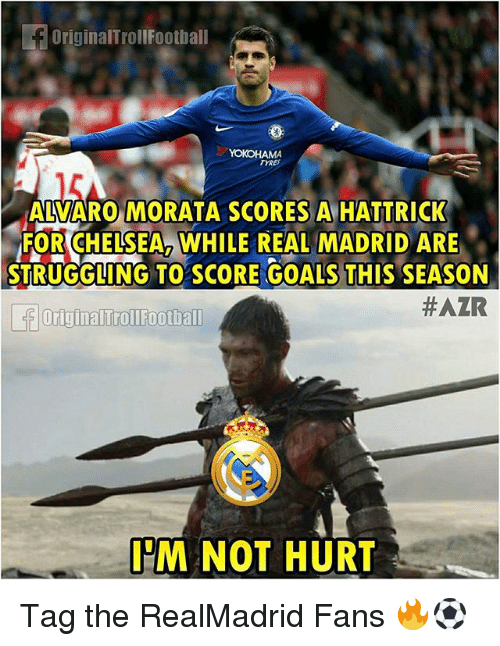 Goals, Memes, and Real Madrid: OriginalTrollFootball  TYRES  ALVARO MORATA SCORES A HATTRICK  FORCHELSEA2 WHILE REAL MADRID ARE  STRUGGLING TO SCORE GOALS THIS SEASON  #AZR  Originalurollfoothall  IM NOT HURT Tag the RealMadrid Fans 🔥⚽️