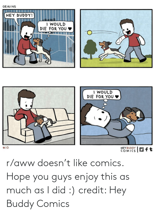 aww: ORIGINS  HEY BUDDY!  I WOULD  DIE FOR YOU  | WOULD  DIE  FOR YOU  #10  HEYBUDDY  COMICS  Oft r/aww doesn't like comics. Hope you guys enjoy this as much as I did :) credit: Hey Buddy Comics