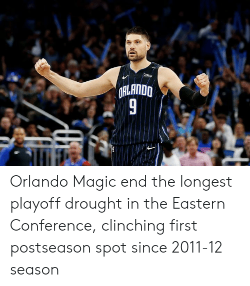 Orlando Magic, Magic, and Orlando: ORLANDO Orlando Magic end the longest playoff drought in the Eastern Conference, clinching first postseason spot since 2011-12 season