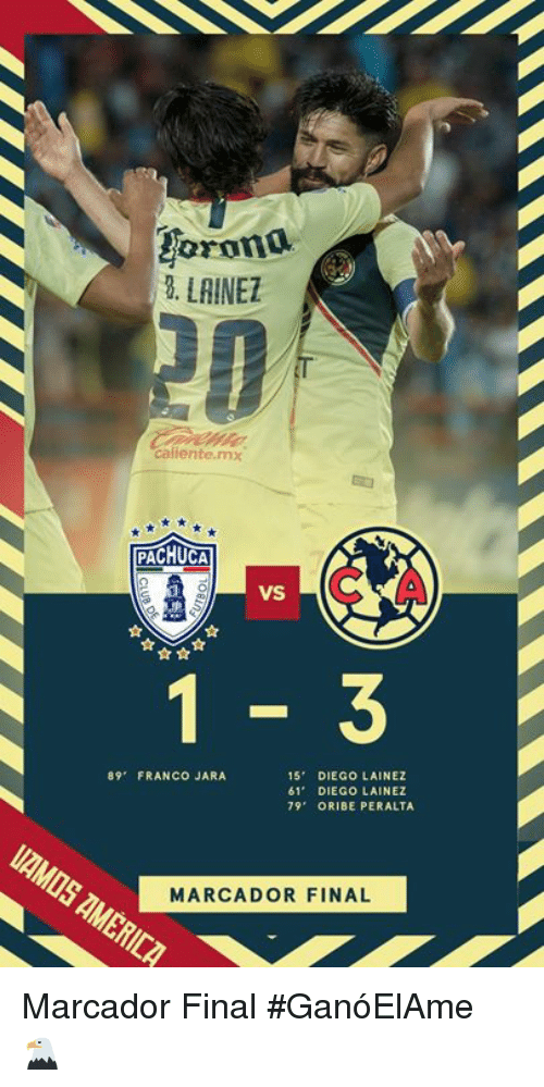 Franco, Diego, and Final: oron  8. LAINET  20  caliente.mx  PACHUCA  VS A  89 FRANCO JARA  15 DIEGO LAINEZ  61 DIEGO LAINEZ  79 ORIBE PERALTA  MARCADOR FINAL Marcador Final  #GanóElAme 🦅
