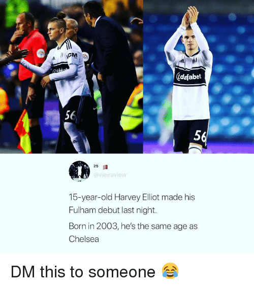 Chelsea, Memes, and Old: ORTS  Zdafabet  56  5  25  @vieiraview  15-year-old Harvey Elliot made his  Fulham debut last night.  Born in 2003, he's the same age as  Chelsea DM this to someone 😂