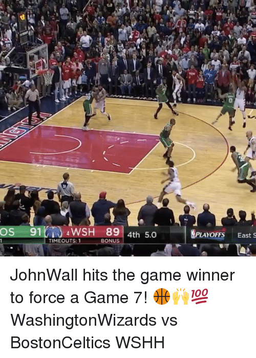 Game Winner: OS  91  4 WSH 89  4th 5.0  PLAYOFFS East S  TIME OUTS: 1  BONUS JohnWall hits the game winner to force a Game 7! 🏀🙌💯 WashingtonWizards vs BostonCeltics WSHH