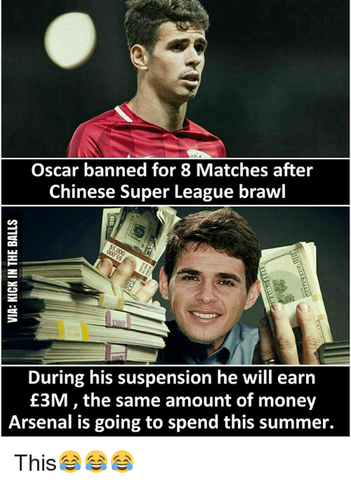 Brawle: Oscar banned for 8 Matches after  Chinese Super League brawl  During his suspension he will earn  £3M the same amount of money  Arsenal is going to spend this summer. This😂😂😂