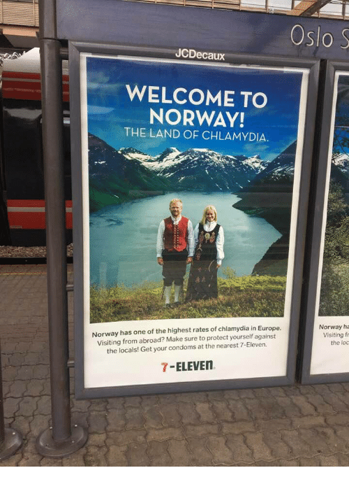 chlamydia: Oslo S  JCDecaux  WELCOME TO  NORWAY!  THE LAND OF CHLAMYDIA.  Norway has one of the highest rates of chlamydia in Europe  Visiting from abroad? Make sure to protect yourself against  the locals! Get your condoms at the nearest 7-Eleven.  Norway ha  Visiting f  the loc  7-ELEVE