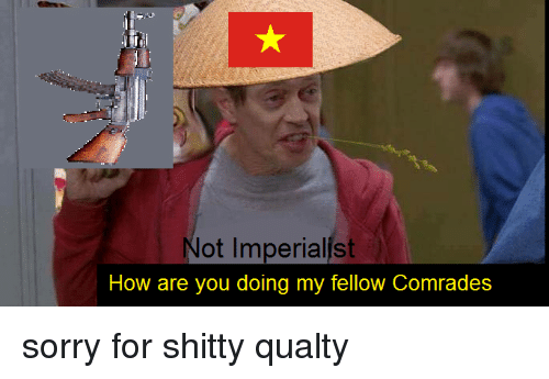 ot imperialist how are you doing my fellow comrades sorry 1121761 ot imperialist how are you doing my fellow comrades sorry for shitty