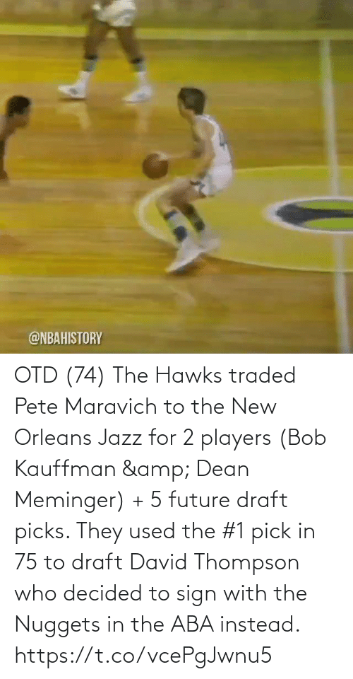 bob: OTD (74) The Hawks traded Pete Maravich to the New Orleans Jazz for 2 players (Bob Kauffman & Dean Meminger) + 5 future draft picks.   They used the #1 pick in 75 to draft David Thompson who decided to sign with the Nuggets in the ABA instead. https://t.co/vcePgJwnu5