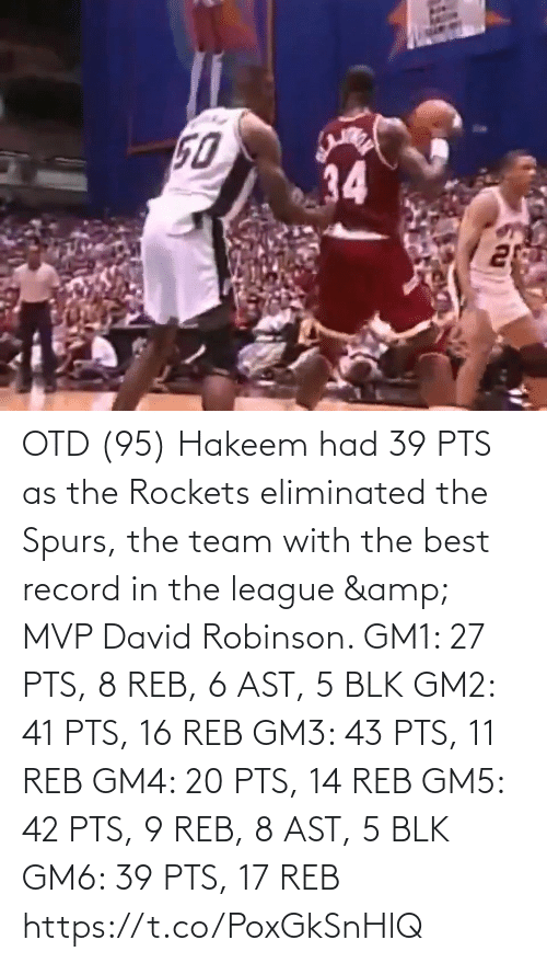 pts: OTD (95) Hakeem had 39 PTS as the Rockets eliminated the Spurs, the team with the best record in the league & MVP David Robinson.    GM1: 27 PTS, 8 REB, 6 AST, 5 BLK GM2: 41 PTS, 16 REB GM3: 43 PTS, 11 REB GM4: 20 PTS, 14 REB GM5: 42 PTS, 9 REB, 8 AST, 5 BLK GM6: 39 PTS, 17 REB https://t.co/PoxGkSnHlQ