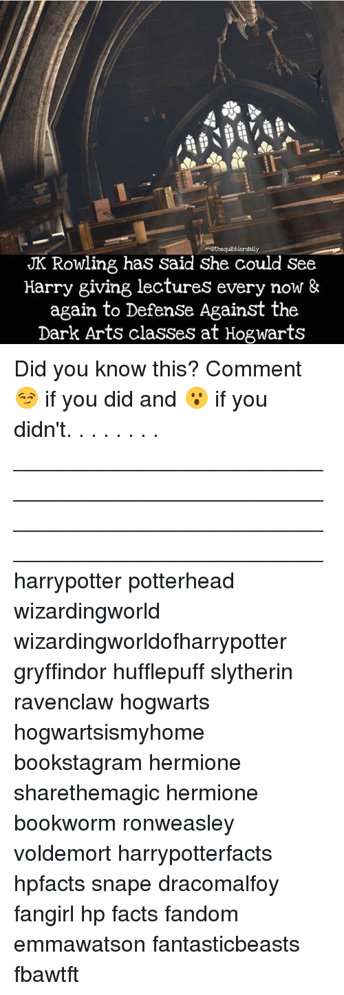 slytherins: othequibblerdaily  JK Rowling has said She Could See  Harry giving lectures every now &  again to DefenSe Against the  Dark Arts classes at Hogwarts Did you know this? Comment 😏 if you did and 😮 if you didn't. . . . . . . . __________________________________________________ __________________________________________________ harrypotter potterhead wizardingworld wizardingworldofharrypotter gryffindor hufflepuff slytherin ravenclaw hogwarts hogwartsismyhome bookstagram hermione sharethemagic hermione bookworm ronweasley voldemort harrypotterfacts hpfacts snape dracomalfoy fangirl hp facts fandom emmawatson fantasticbeasts fbawtft