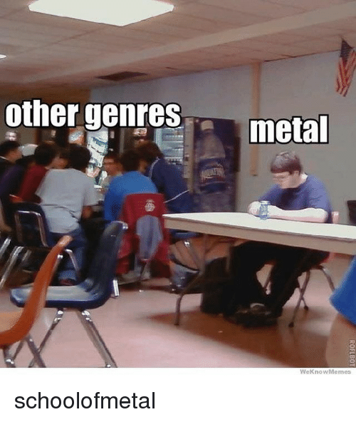Memes, 🤖, and Weknowmemes: other genresmetal  WeKnowMemes schoolofmetal