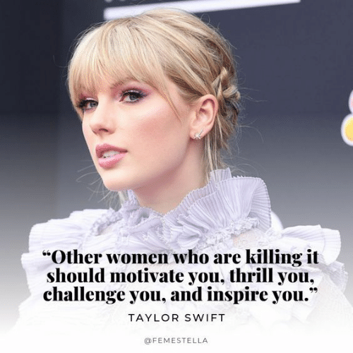 """Taylor Swift, Women, and Swift: """"Other women who are killing it  should motivate you, thrill you,  challenge you, and inspire you.""""  TAYLOR SWIFT  @FEMESTELLA"""