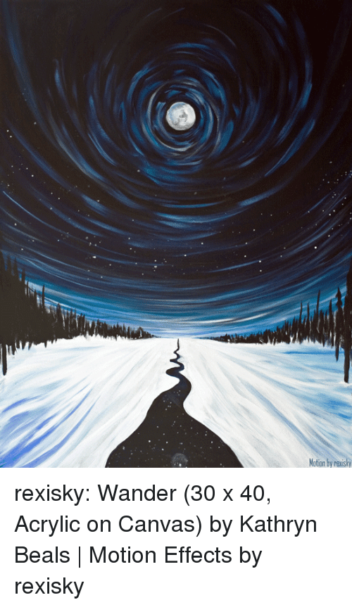 Beals: otion by nexisky rexisky:   Wander (30 x 40, Acrylic on Canvas) by Kathryn Beals | Motion Effects by rexisky