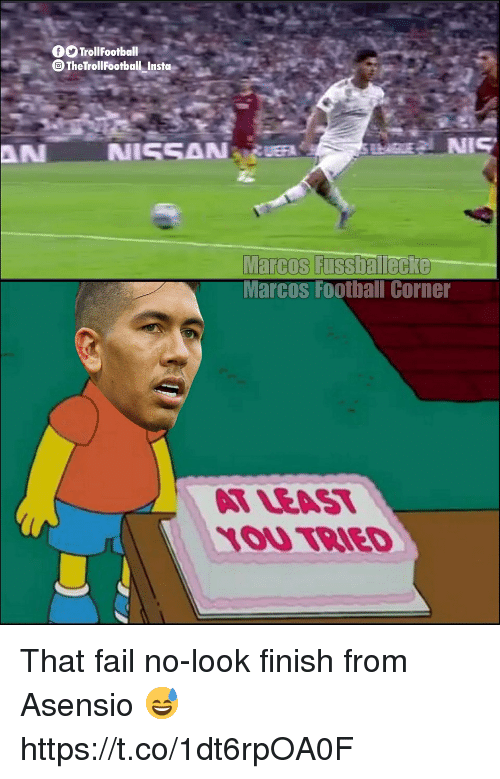 Fail, Football, and Memes: OTrollFootball  TheTrollFootball Insto  Marcos Fusshalecke  Marcos Football Corner  AT LEAS  YOU TRIED That fail no-look finish from Asensio 😅 https://t.co/1dt6rpOA0F